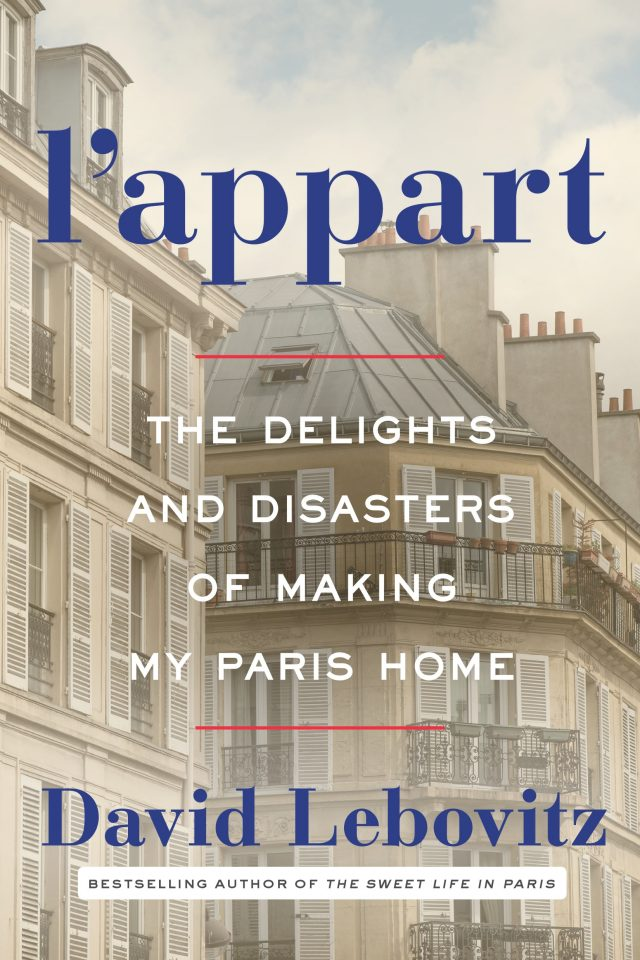 It's here! L'appart: The Delights and Disasters of Making My Paris Home